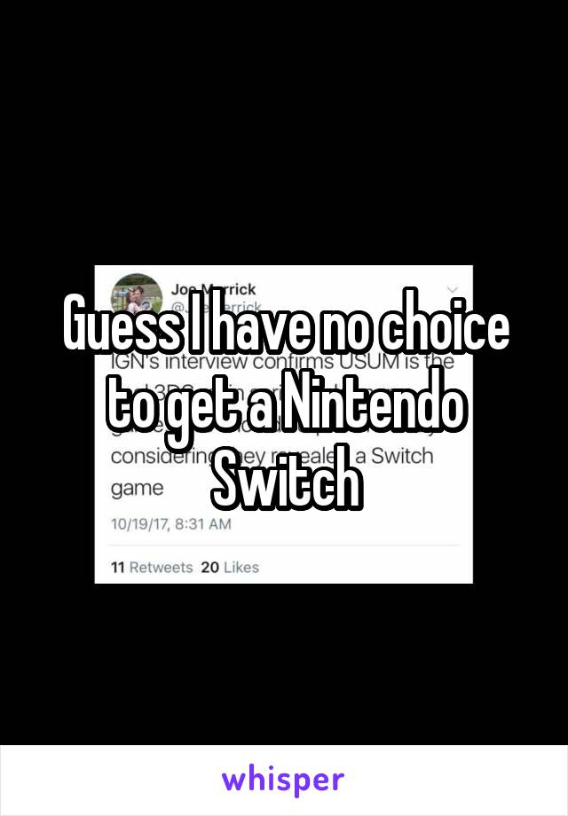 Guess I have no choice to get a Nintendo Switch