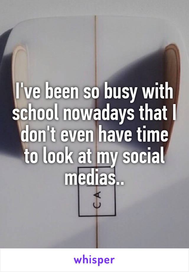 I've been so busy with school nowadays that I don't even have time to look at my social medias..