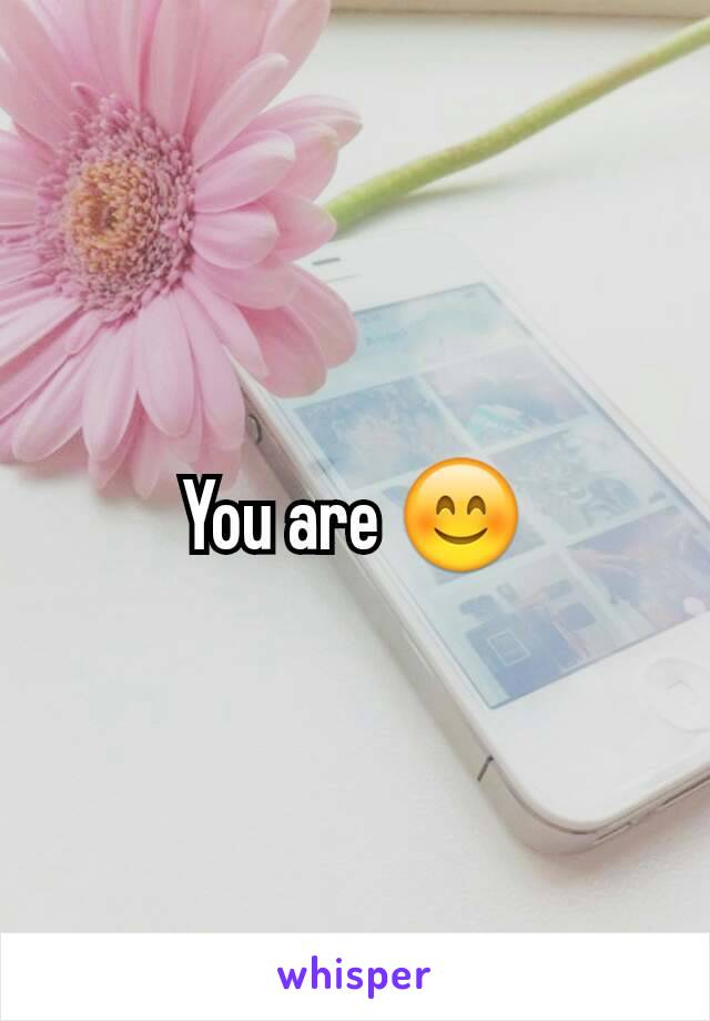 You are 😊