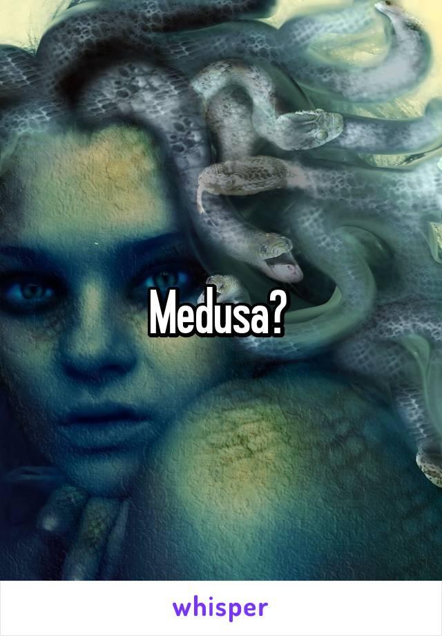 Medusa?