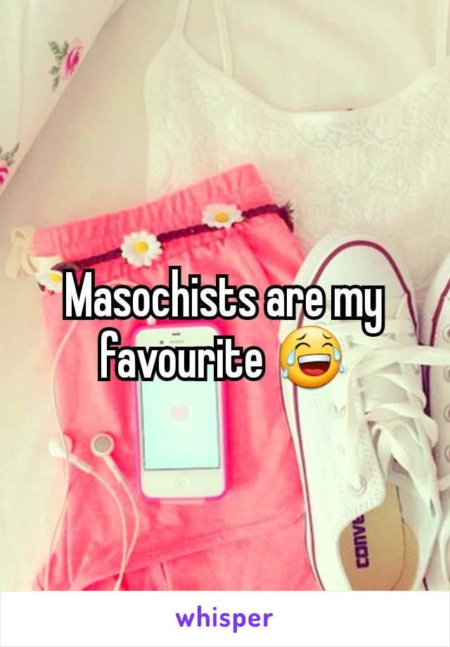 Masochists are my favourite 😂