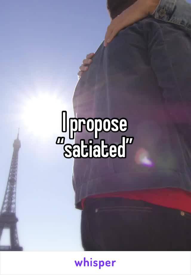 "I propose ""satiated"""