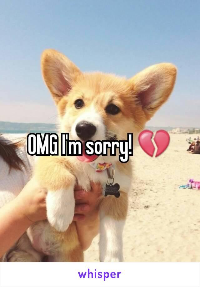 OMG I'm sorry! 💔