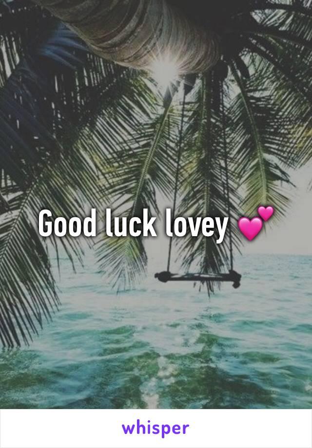 Good luck lovey 💕