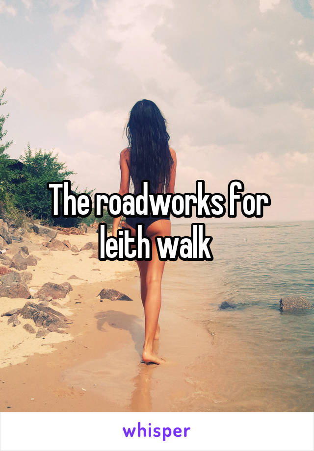 The roadworks for leith walk