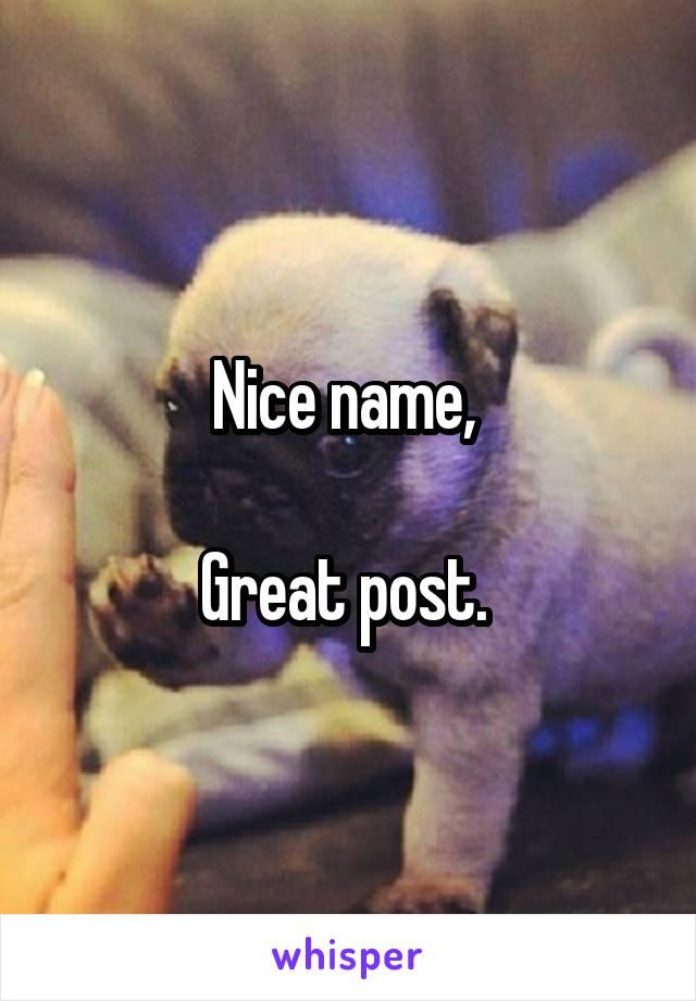 Nice name,   Great post.
