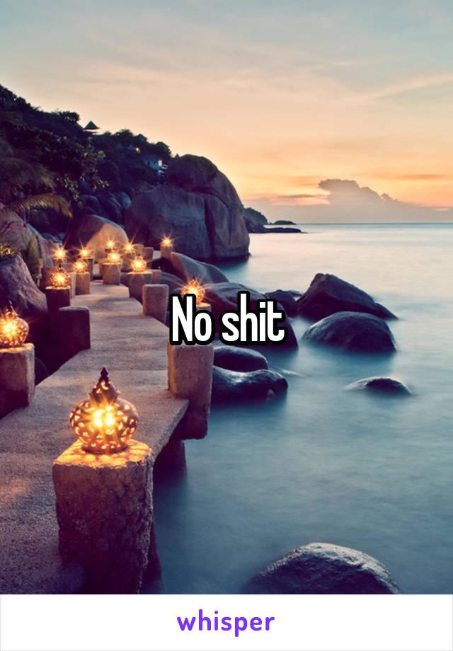 No shit