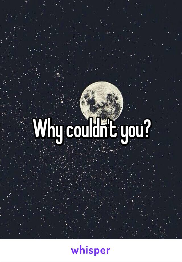 Why couldn't you?