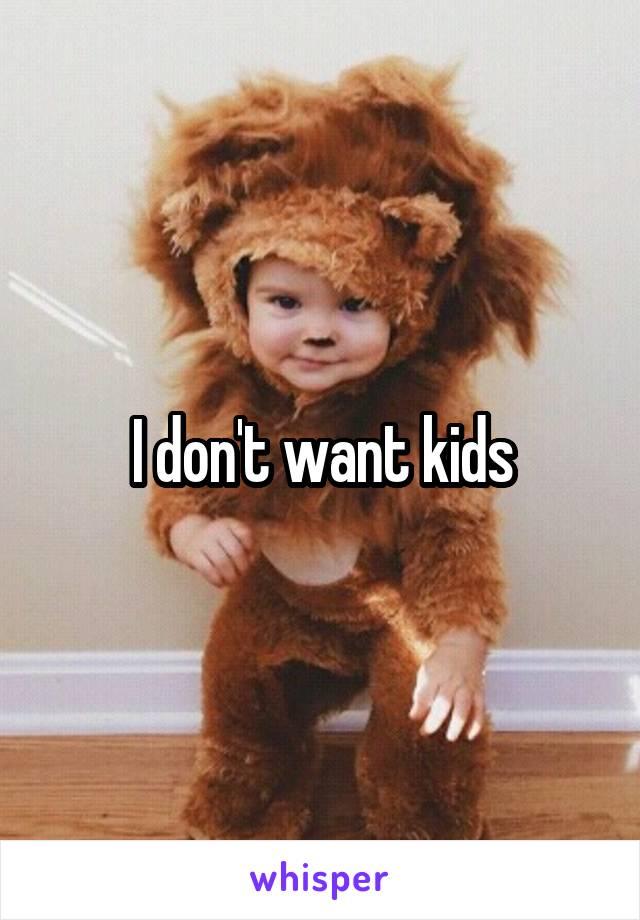 I don't want kids