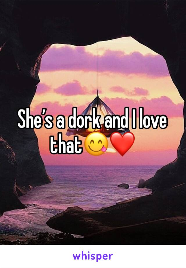 She's a dork and I love that😋❤️
