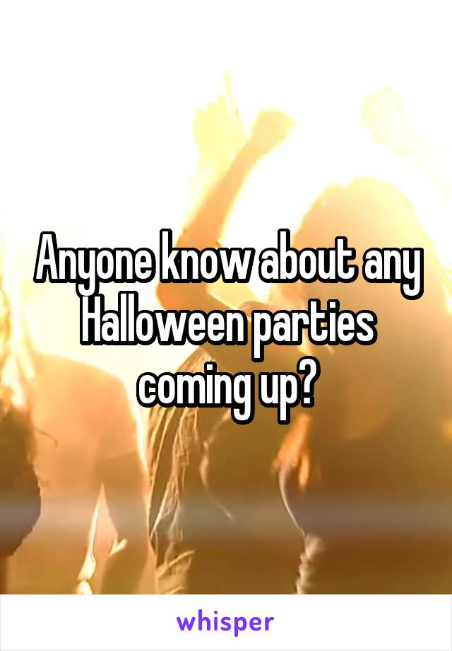 Anyone know about any Halloween parties coming up?