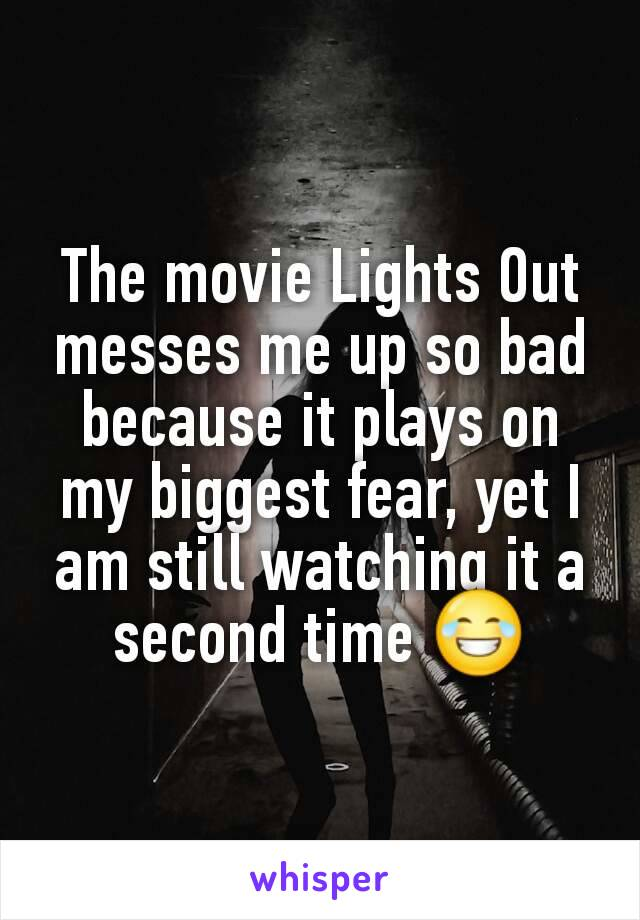 The movie Lights Out messes me up so bad because it plays on my biggest fear, yet I am still watching it a second time 😂