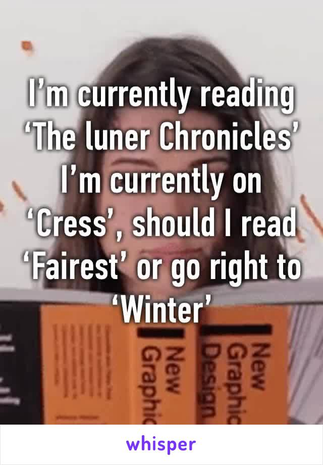 I'm currently reading 'The luner Chronicles' I'm currently on 'Cress', should I read 'Fairest' or go right to 'Winter'