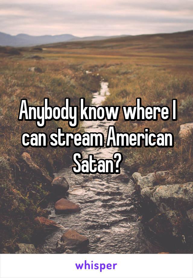 Anybody know where I can stream American Satan?