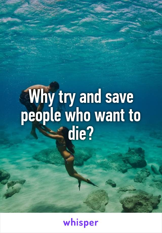 Why try and save people who want to die?