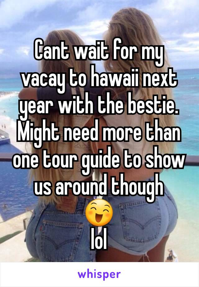 Cant wait for my vacay to hawaii next year with the bestie. Might need more than one tour guide to show us around though 😄 lol