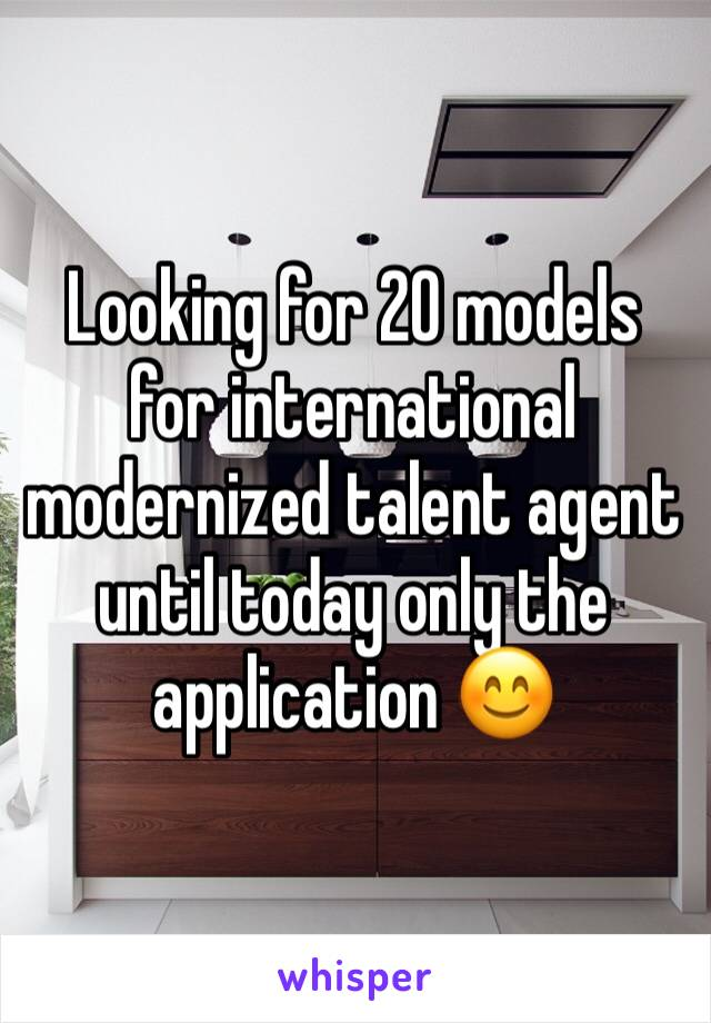 Looking for 20 models for international modernized talent agent until today only the application 😊