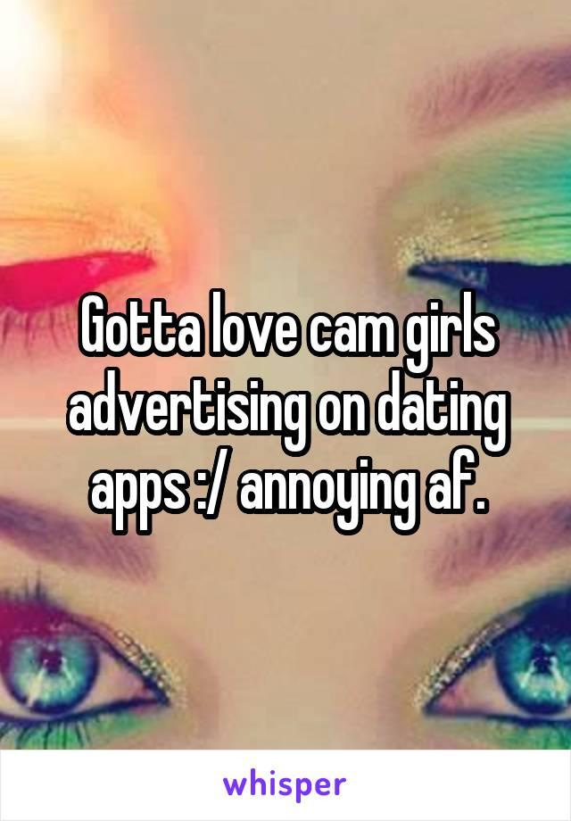 Gotta love cam girls advertising on dating apps :/ annoying af.