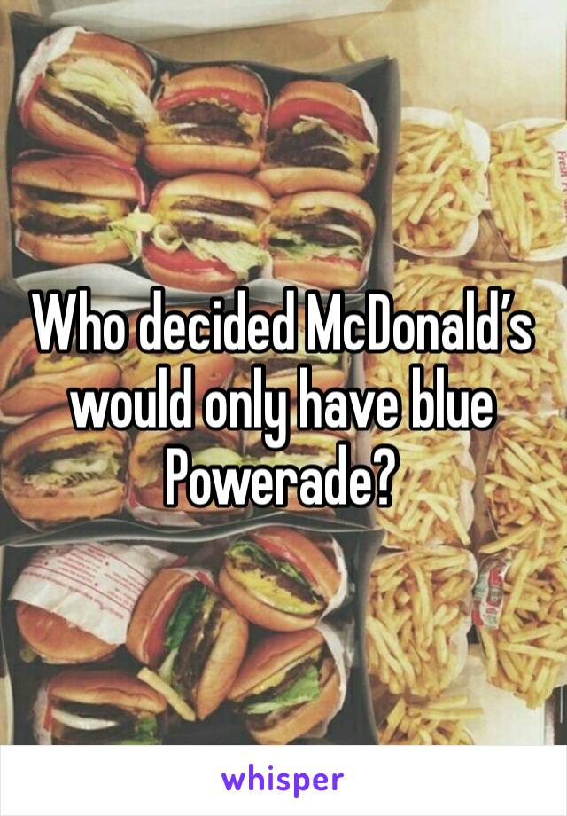 Who decided McDonald's would only have blue Powerade?