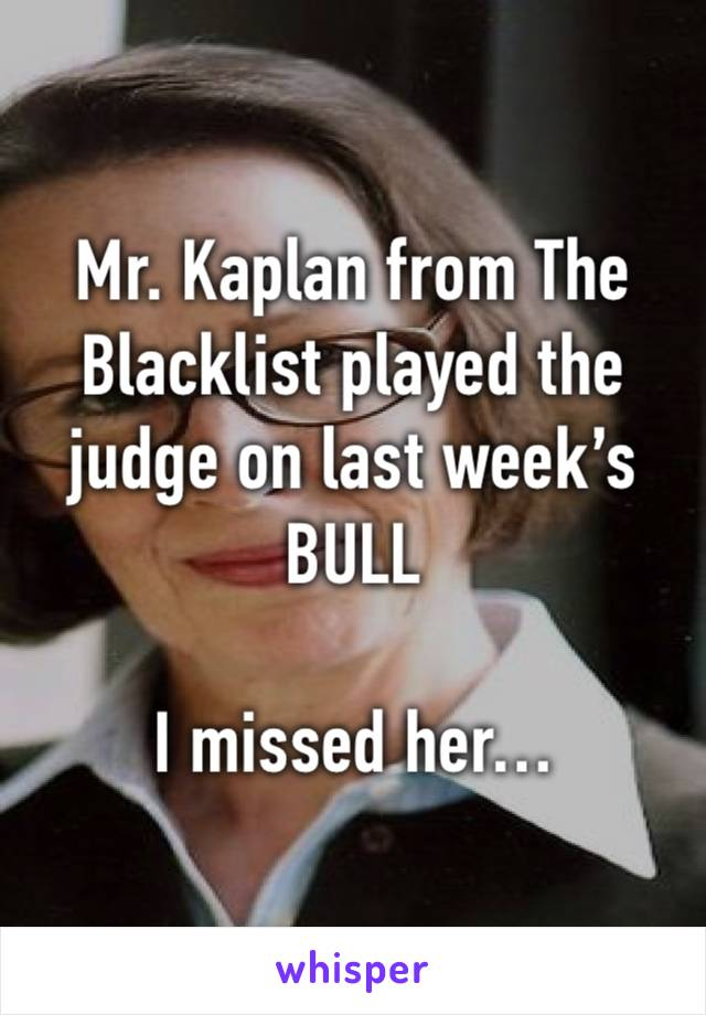 Mr. Kaplan from The Blacklist played the judge on last week's BULL  I missed her…