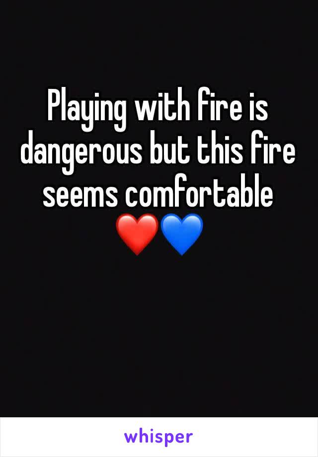 Playing with fire is dangerous but this fire seems comfortable  ❤️💙