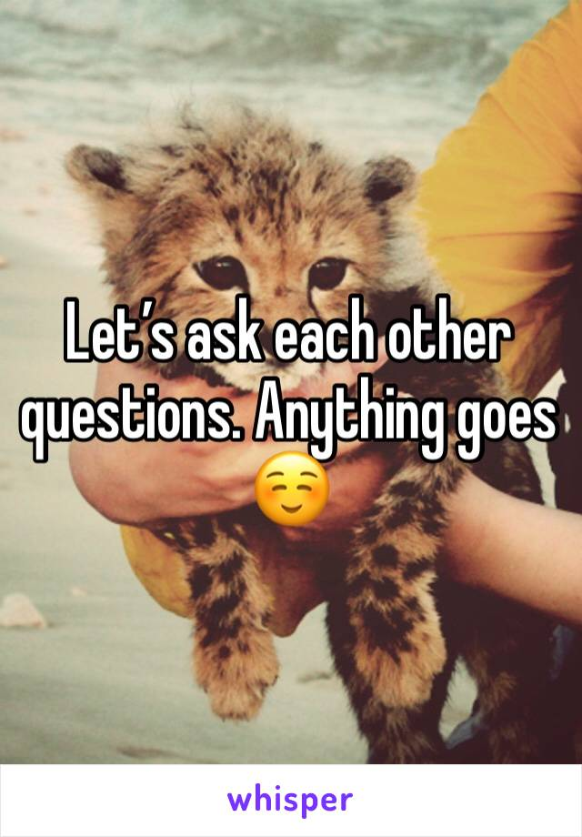 Let's ask each other questions. Anything goes ☺️