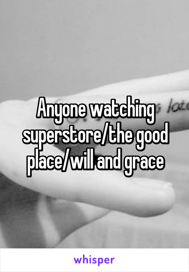 Anyone watching superstore/the good place/will and grace