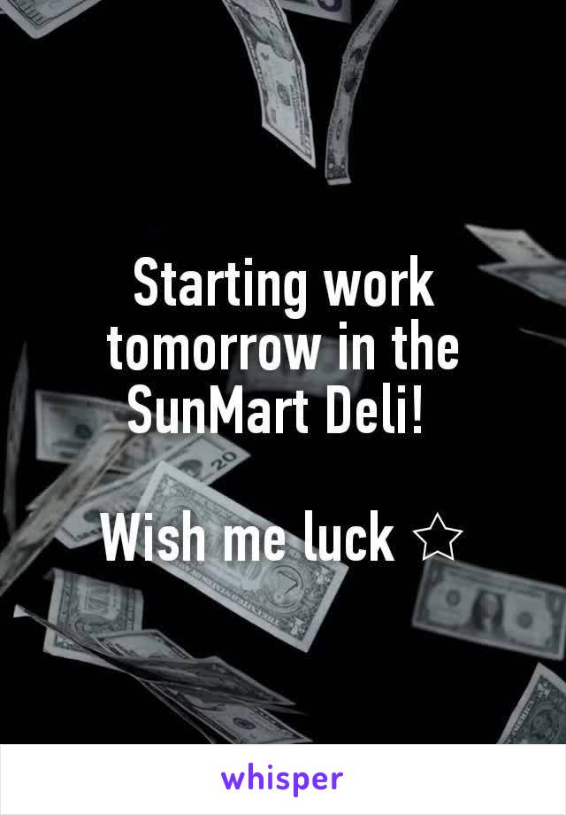 Starting work tomorrow in the SunMart Deli!   Wish me luck ☆