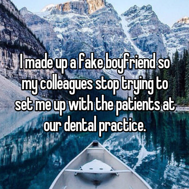 I made up a fake boyfriend so my colleagues stop trying to set me up with the patients at our dental practice.