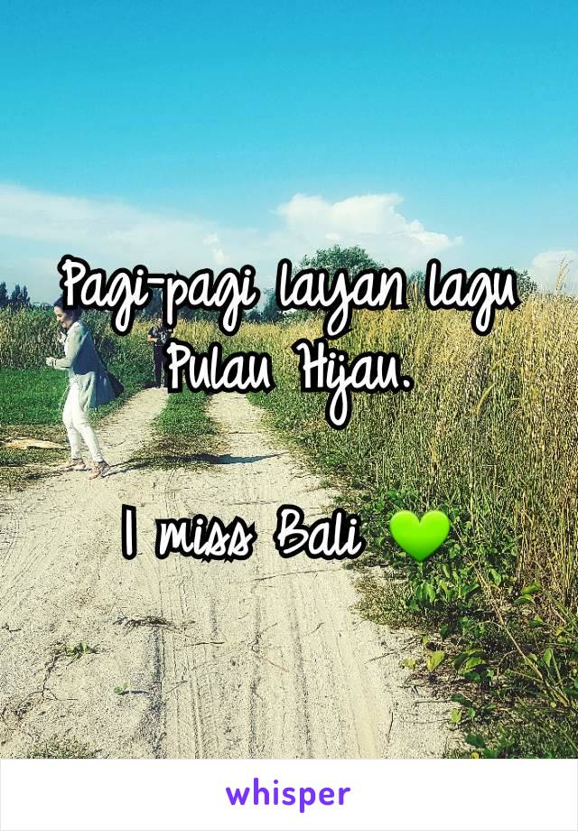 Pagi-pagi layan lagu Pulau Hijau.  I miss Bali 💚