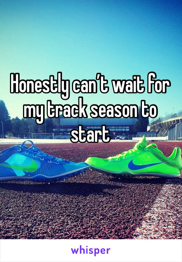 Honestly can't wait for my track season to start