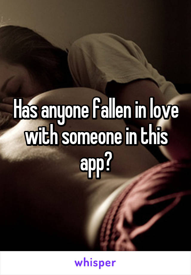 Has anyone fallen in love with someone in this app?