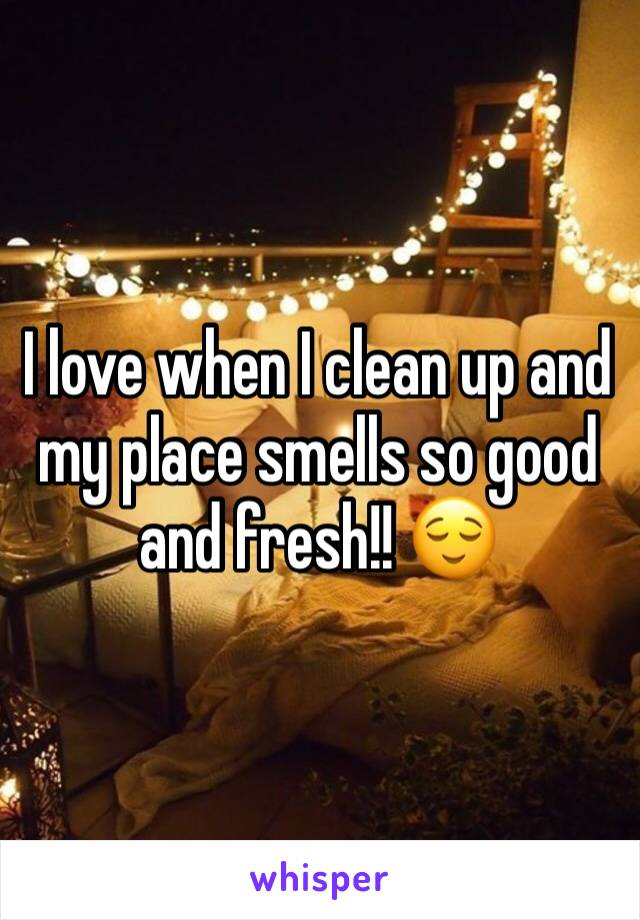 I love when I clean up and my place smells so good and fresh!! 😌