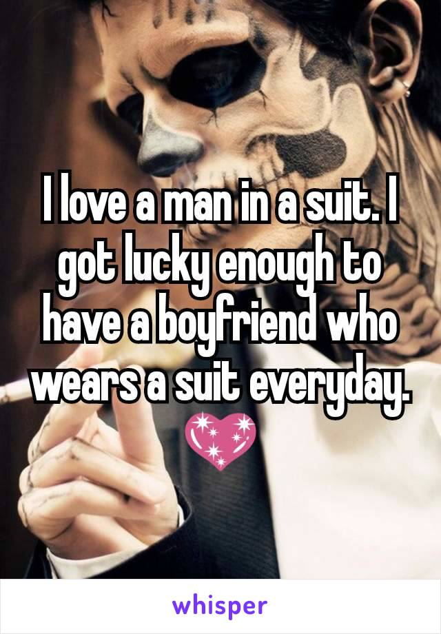 I love a man in a suit. I got lucky enough to have a boyfriend who wears a suit everyday. 💖