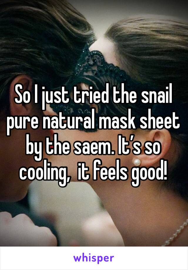 So I just tried the snail pure natural mask sheet by the saem. It's so cooling,  it feels good!