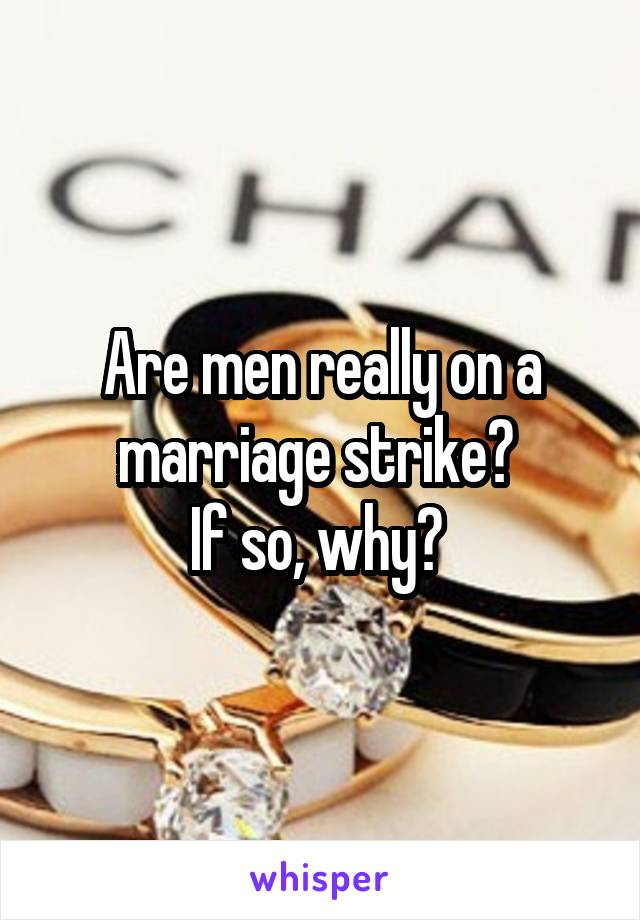 Are men really on a marriage strike?  If so, why?