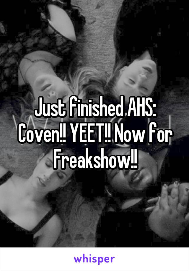 Just finished AHS: Coven!! YEET!! Now for Freakshow!!