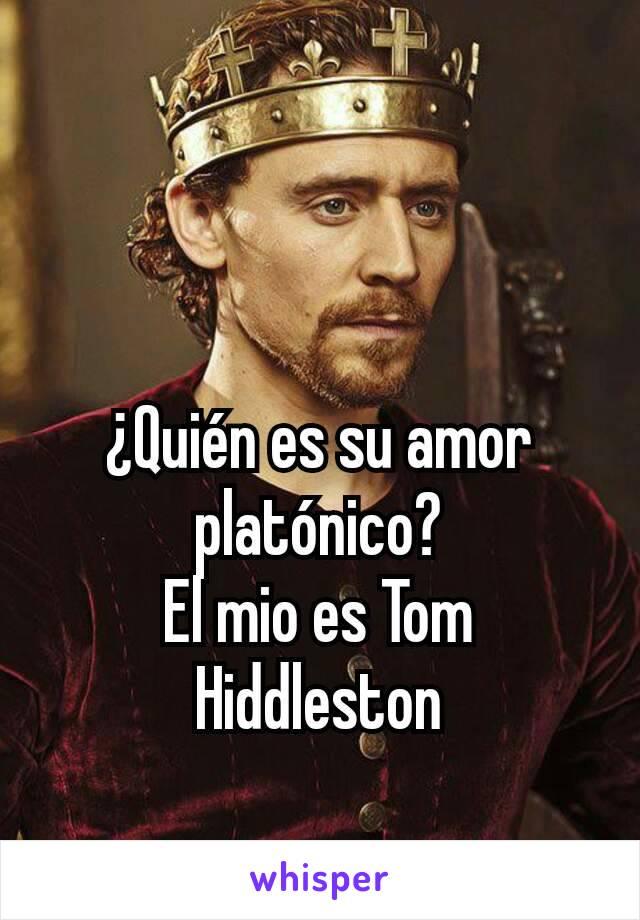 ¿Quién es su amor platónico? El mio es Tom Hiddleston