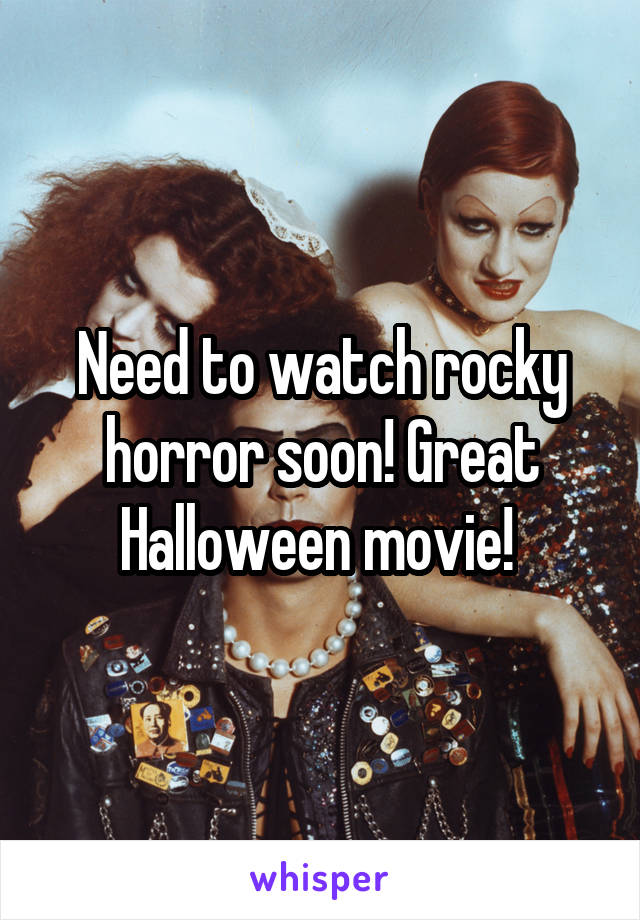 Need to watch rocky horror soon! Great Halloween movie!