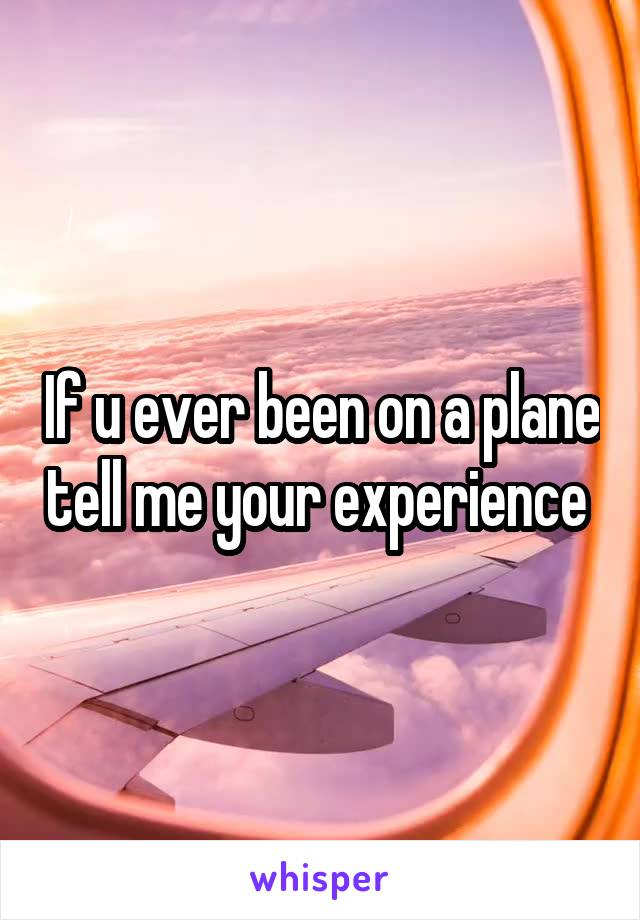 If u ever been on a plane tell me your experience