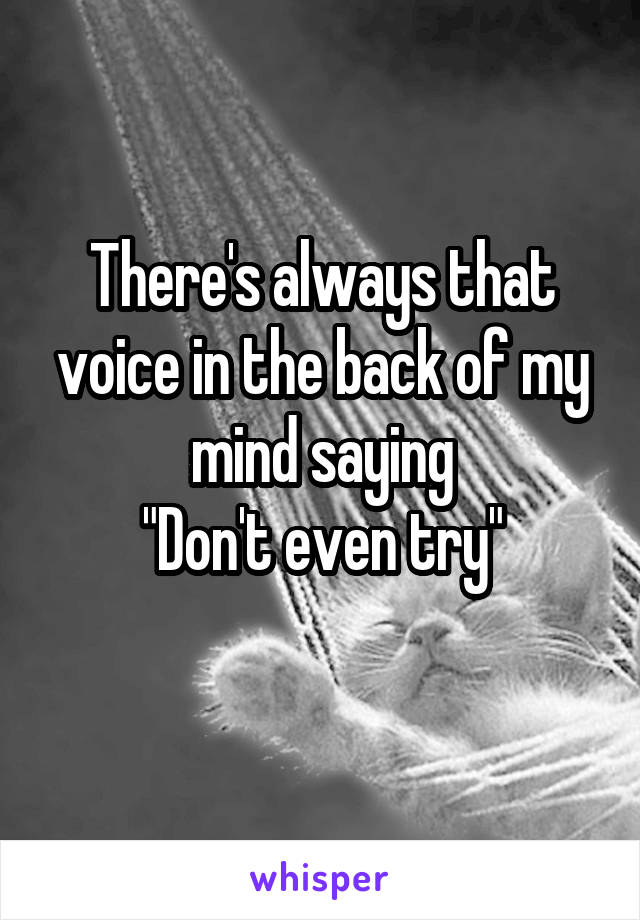 """There's always that voice in the back of my mind saying """"Don't even try"""""""