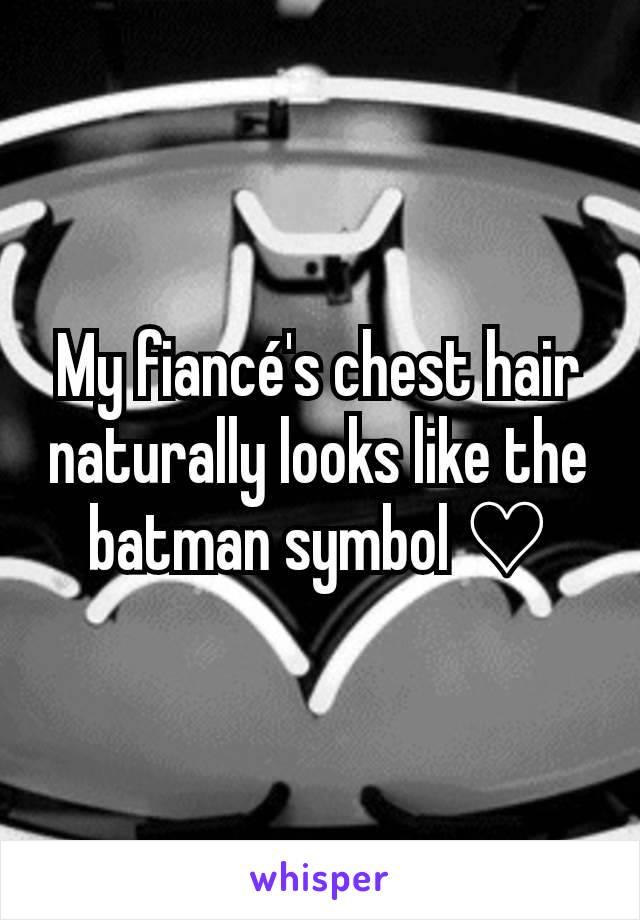 My fiancé's chest hair naturally looks like the batman symbol ♡