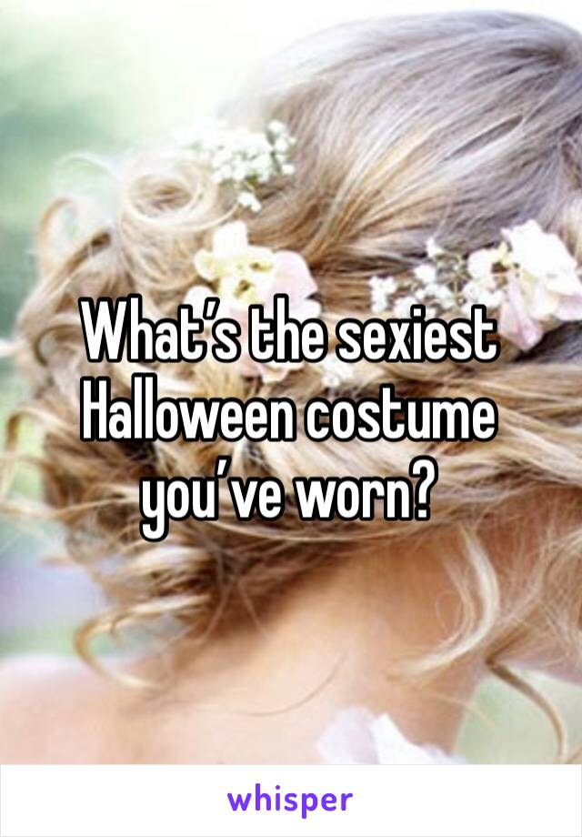 What's the sexiest Halloween costume you've worn?