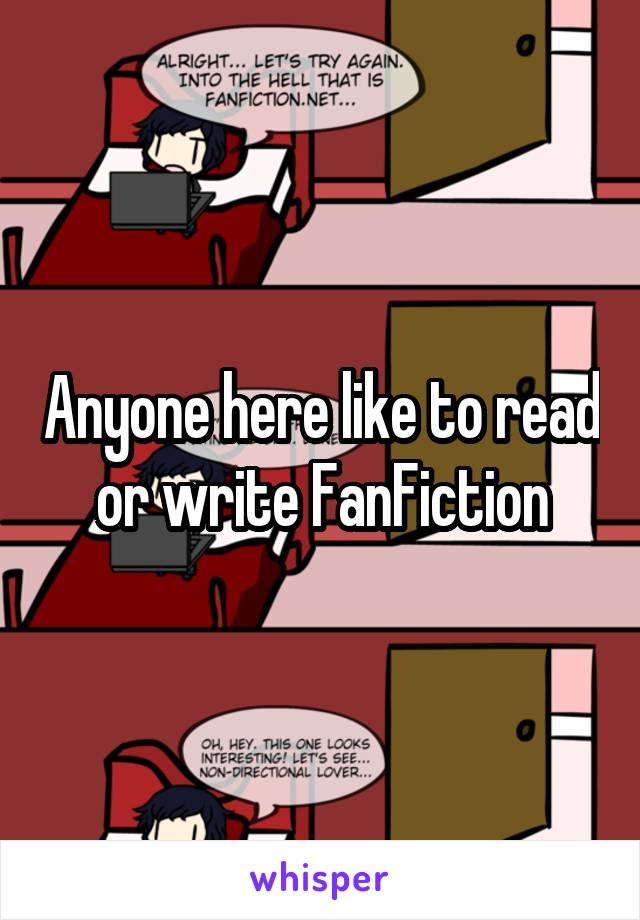 Anyone here like to read or write FanFiction