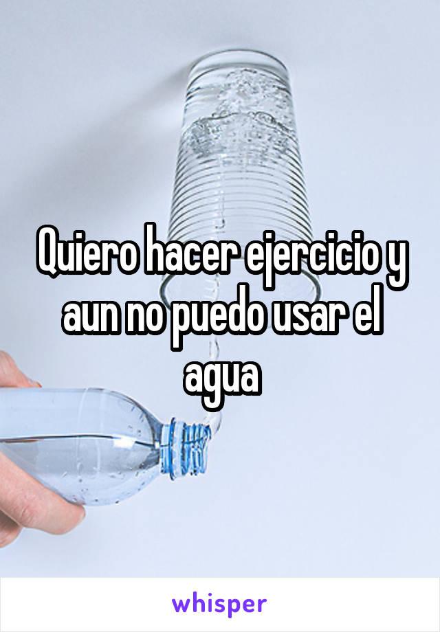 Quiero hacer ejercicio y aun no puedo usar el agua