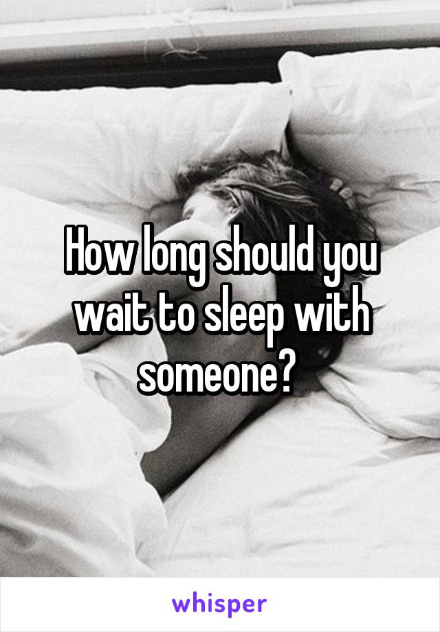 How long should you wait to sleep with someone?