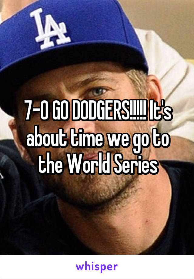 7-0 GO DODGERS!!!!! It's about time we go to the World Series