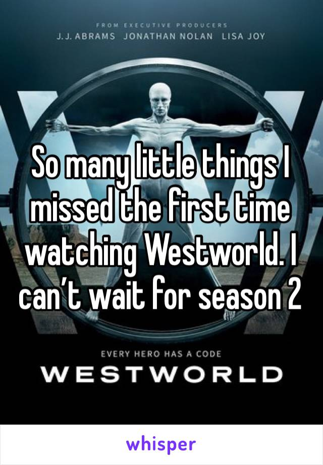 So many little things I missed the first time watching Westworld. I can't wait for season 2