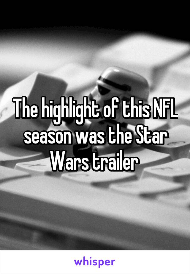 The highlight of this NFL season was the Star Wars trailer