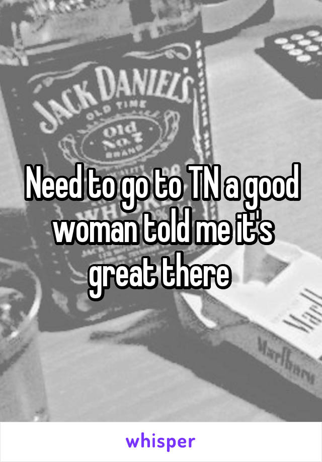 Need to go to TN a good woman told me it's great there